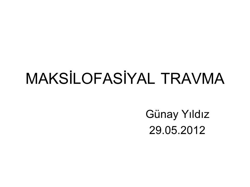 MAKSİLOFASİYAL TRAVMA Günay Yıldız 29.05.2012