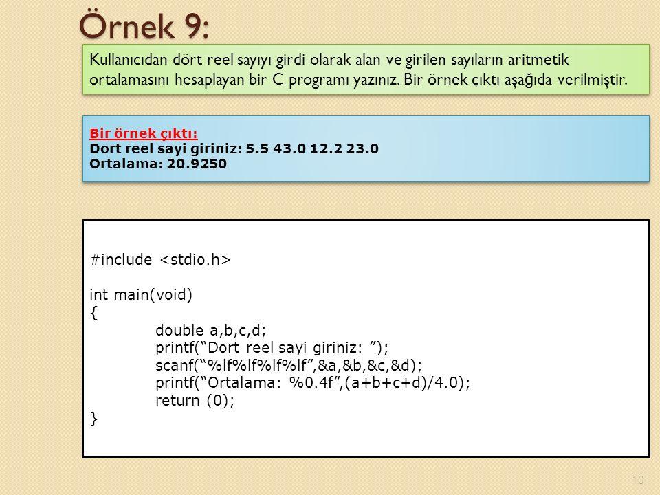 Örnek 9: 10 Kullanıcıdan dört reel sayıyı girdi olarak alan ve girilen sayıların aritmetik ortalamasını hesaplayan bir C programı yazınız.