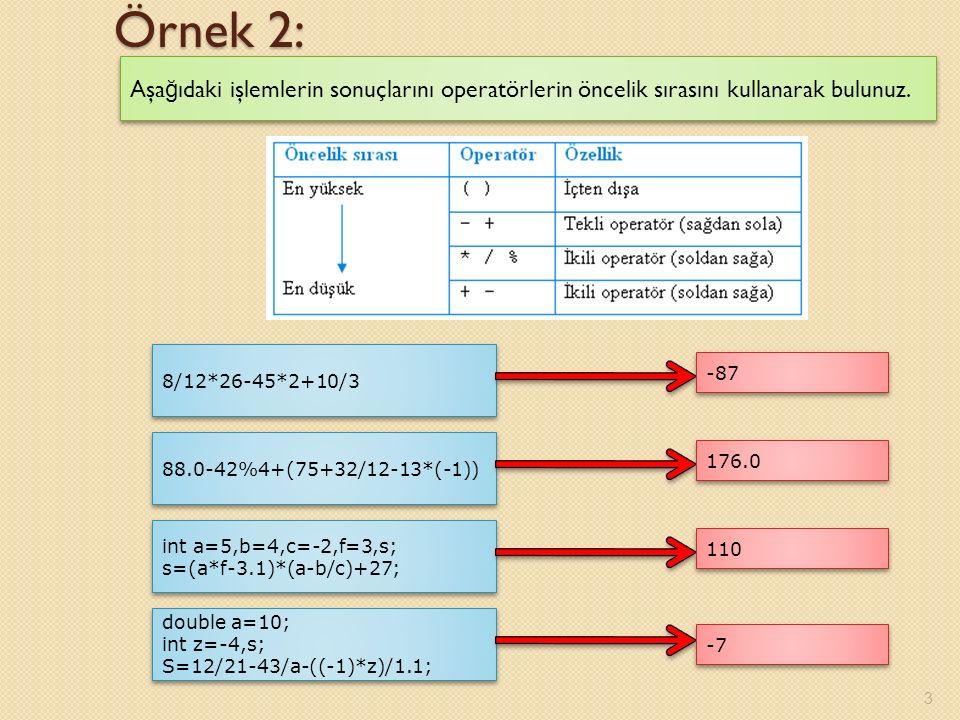 Örnek 2: 3 Aşa ğ ıdaki işlemlerin sonuçlarını operatörlerin öncelik sırasını kullanarak bulunuz.