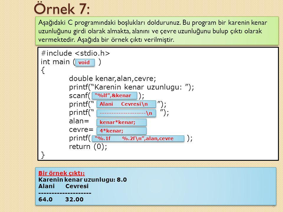 Örnek 7: 8 Aşa ğ ıdaki C programındaki boşlukları doldurunuz.