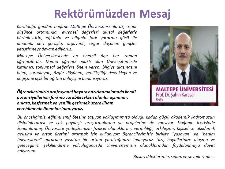 Rektörümüzden Mesaj Kurulduğu günden bugüne Maltepe Üniversitesi olarak, özgür düşünce ortamında, evrensel değerleri ulusal değerlerle bütünleştirip,