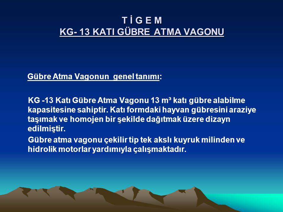 T İ G E M KG- 13 KATI GÜBRE ATMA VAGONU Gübre Atma Vagonun genel tanımı: KG -13 Katı Gübre Atma Vagonu 13 m³ katı gübre alabilme kapasitesine sahiptir.
