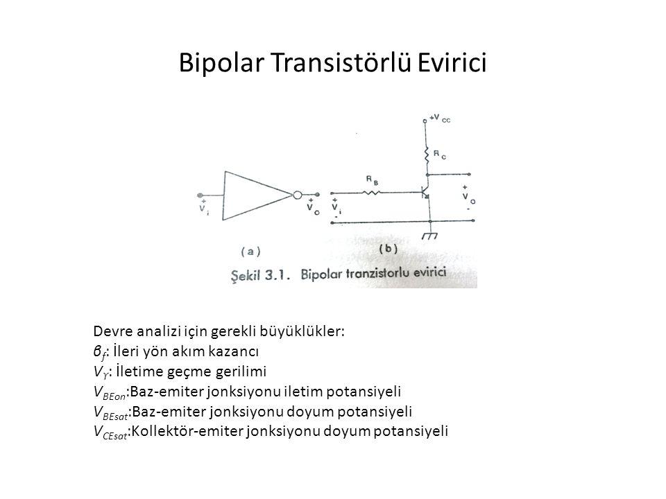 Bipolar Transistörlü Evirici Devre analizi için gerekli büyüklükler: β f : İleri yön akım kazancı V ϒ : İletime geçme gerilimi V BEon :Baz-emiter jonksiyonu iletim potansiyeli V BEsat :Baz-emiter jonksiyonu doyum potansiyeli V CEsat :Kollektör-emiter jonksiyonu doyum potansiyeli