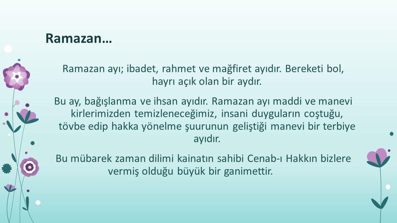 Ramazan… Ramazan ayı; ibadet, rahmet ve mağfiret ayıdır.