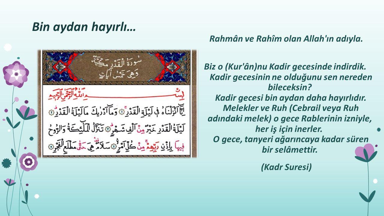 Rahmân ve Rahîm olan Allah ın adıyla. Biz o (Kur ân)nu Kadir gecesinde indirdik.