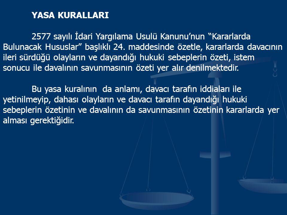 YASA KURALLARI 2577 sayılı İdari Yargılama Usulü Kanunu'nun Kararlarda Bulunacak Hususlar başlıklı 24.