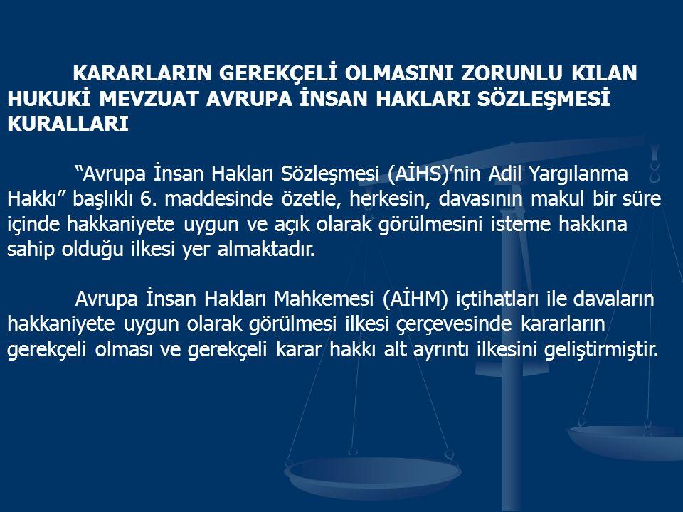 KARARLARIN GEREKÇELİ OLMASINI ZORUNLU KILAN HUKUKİ MEVZUAT AVRUPA İNSAN HAKLARI SÖZLEŞMESİ KURALLARI Avrupa İnsan Hakları Sözleşmesi (AİHS)'nin Adil Yargılanma Hakkı başlıklı 6.