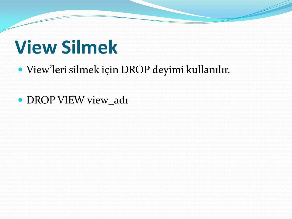 View Silmek View'leri silmek için DROP deyimi kullanılır. DROP VIEW view_adı