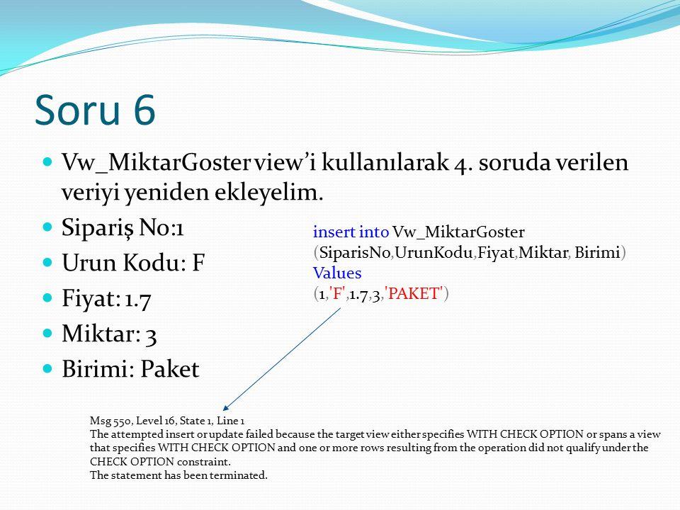 Soru 6 Vw_MiktarGoster view'i kullanılarak 4. soruda verilen veriyi yeniden ekleyelim.