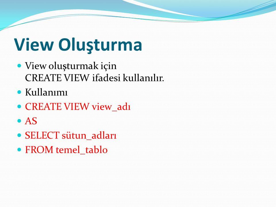View Oluşturma View oluşturmak için CREATE VIEW ifadesi kullanılır.