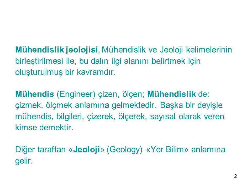 Mühendislik Jeolojisi, jeolojik verilerin sayısal olarak belirlenmesi ve mühendislik işlerine uygulanması olarak tanımlanabilir.