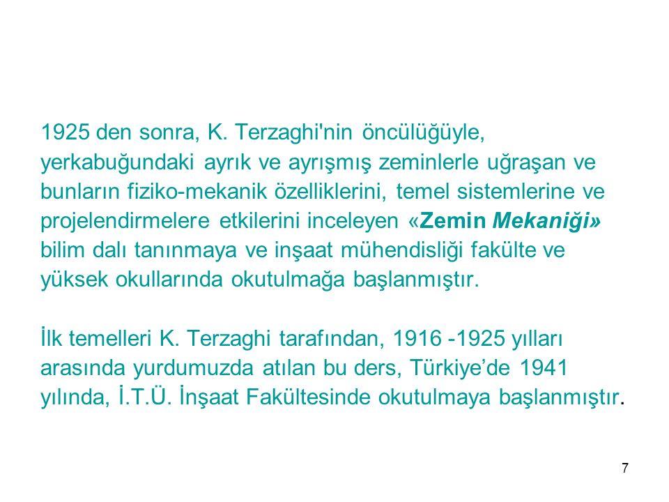 1925 den sonra, K. Terzaghi'nin öncülüğüyle, yerkabuğundaki ayrık ve ayrışmış zeminlerle uğraşan ve bunların fiziko-mekanik özelliklerini, temel siste