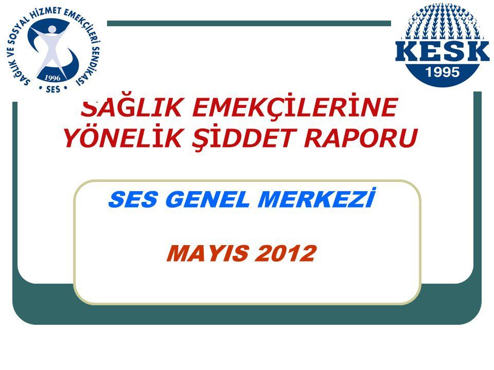 SAĞLIK EMEKÇİLERİNE YÖNELİK ŞİDDET RAPORU SES GENEL MERKEZİ MAYIS 2012
