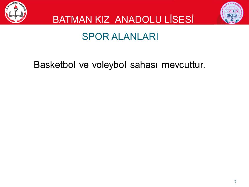 BATMAN KIZ ANADOLU LİSESİ SPOR ALANLARI Basketbol ve voleybol sahası mevcuttur. 7