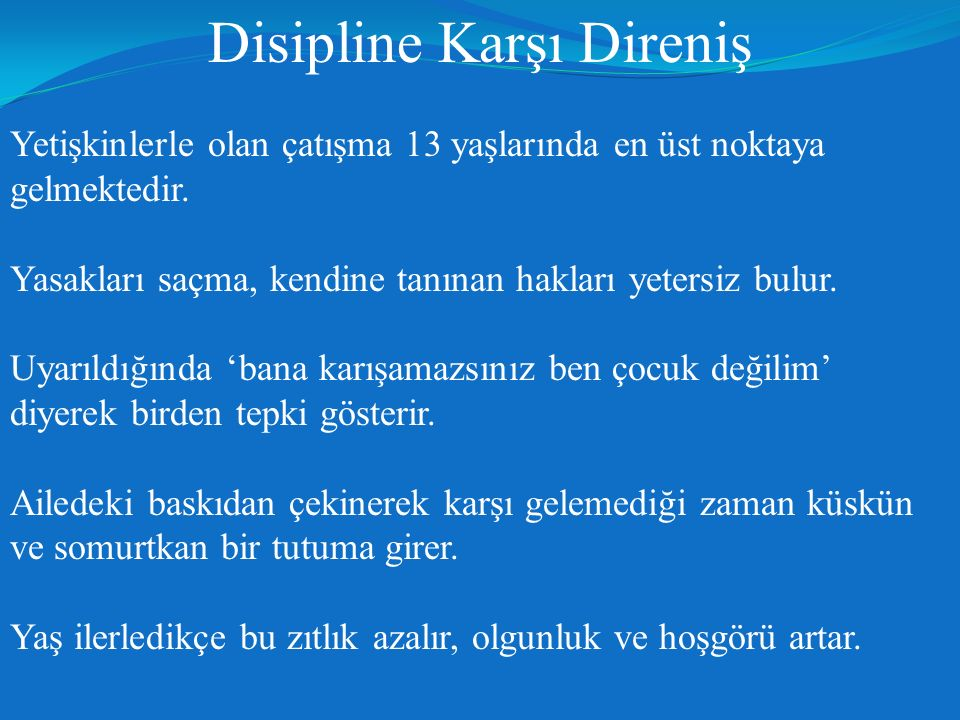 Disipline Karşı Direniş Yetişkinlerle olan çatışma 13 yaşlarında en üst noktaya gelmektedir.