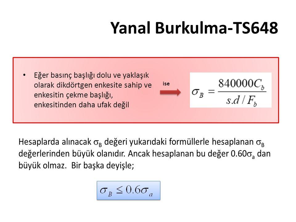 Yanal Burkulma-TS648 Eğer basınç başlığı dolu ve yaklaşık olarak dikdörtgen enkesite sahip ve enkesitin çekme başlığı, enkesitinden daha ufak değil is