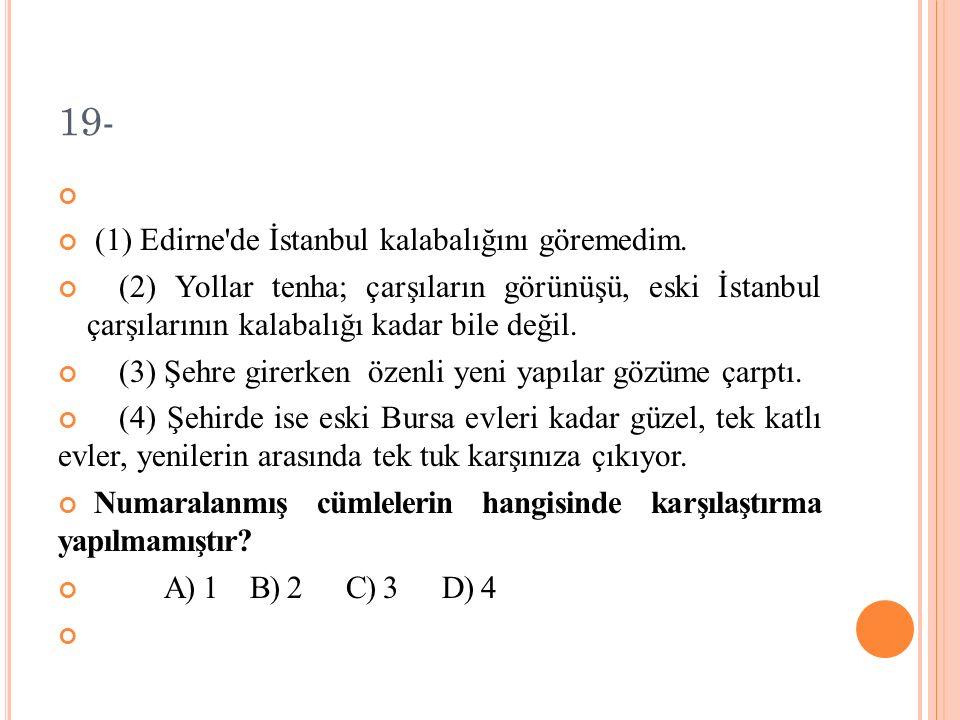 18- Aşağıdaki cümlelerden hangisi amaç bildirmektedir.