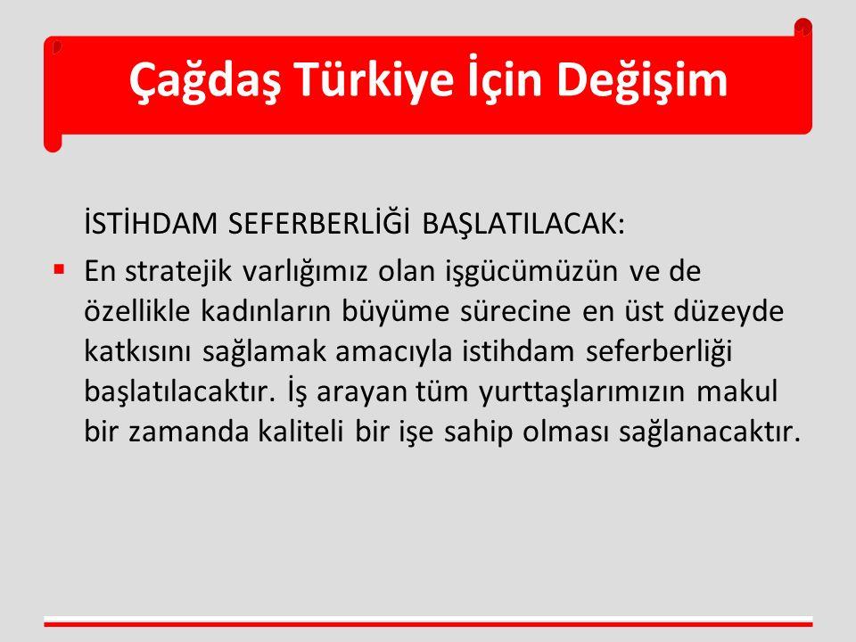 Çağdaş Türkiye İçin Değişim İSTİHDAM SEFERBERLİĞİ BAŞLATILACAK:  En stratejik varlığımız olan işgücümüzün ve de özellikle kadınların büyüme sürecine