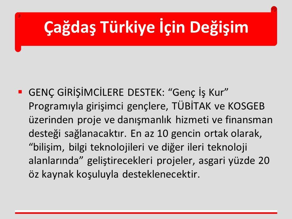 Çağdaş Türkiye İçin Değişim  GENÇ GİRİŞİMCİLERE DESTEK: Genç İş Kur Programıyla girişimci gençlere, TÜBİTAK ve KOSGEB üzerinden proje ve danışmanlık hizmeti ve finansman desteği sağlanacaktır.