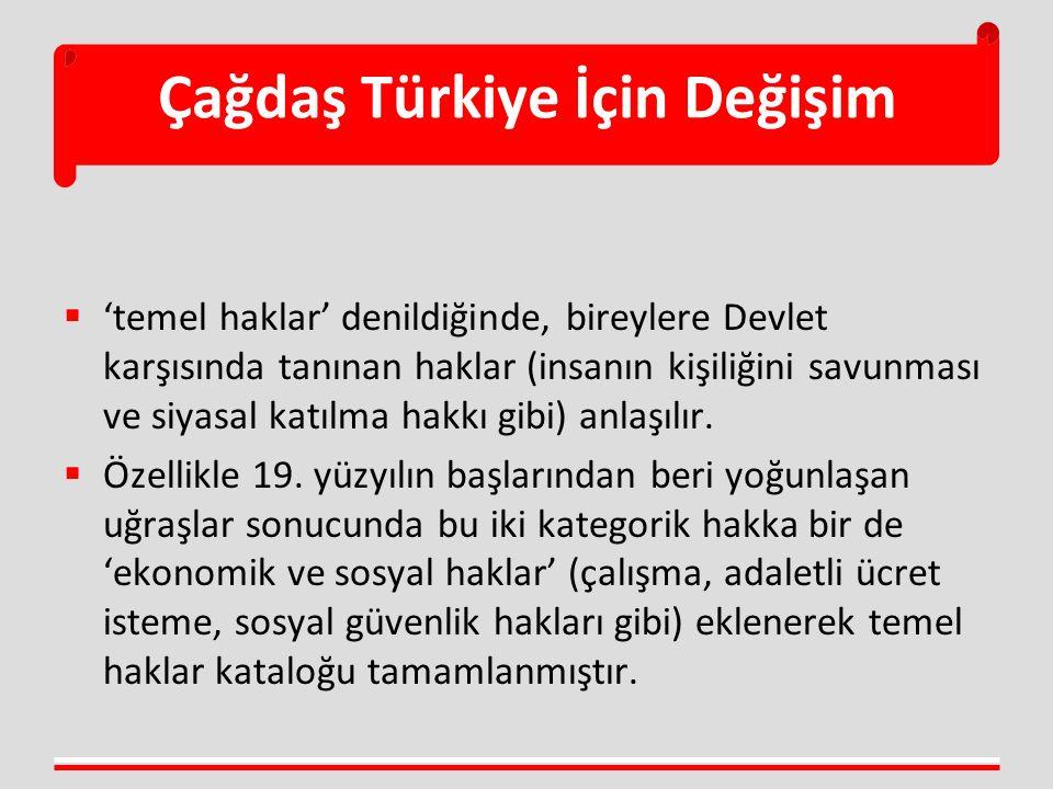 Çağdaş Türkiye İçin Değişim  'temel haklar' denildiğinde, bireylere Devlet karşısında tanınan haklar (insanın kişiliğini savunması ve siyasal katılma hakkı gibi) anlaşılır.