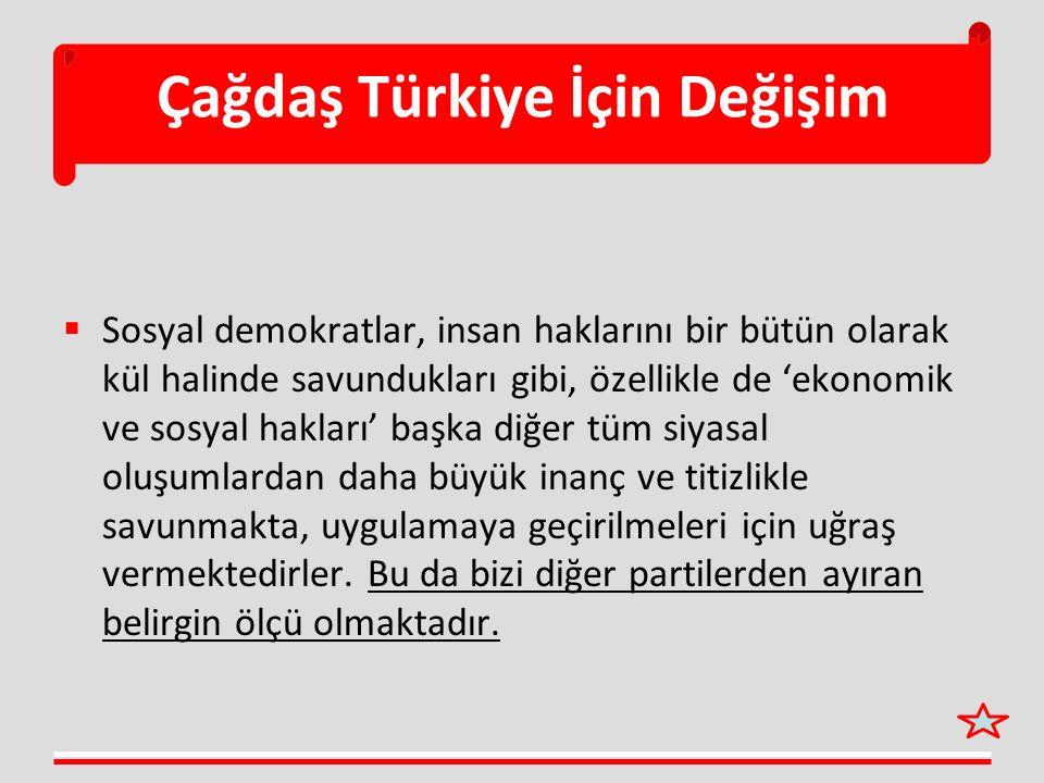 Çağdaş Türkiye İçin Değişim  Sosyal demokratlar, insan haklarını bir bütün olarak kül halinde savundukları gibi, özellikle de 'ekonomik ve sosyal hak