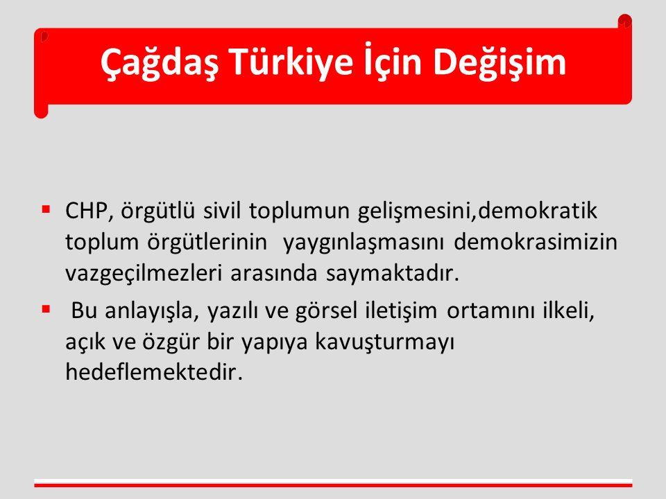 Çağdaş Türkiye İçin Değişim  CHP, örgütlü sivil toplumun gelişmesini,demokratik toplum örgütlerinin yaygınlaşmasını demokrasimizin vazgeçilmezleri arasında saymaktadır.