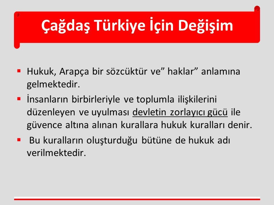 """Çağdaş Türkiye İçin Değişim  Hukuk, Arapça bir sözcüktür ve"""" haklar"""" anlamına gelmektedir.  İnsanların birbirleriyle ve toplumla ilişkilerini düzenl"""