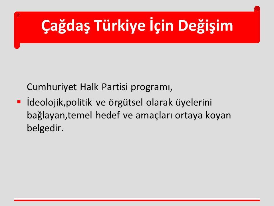 Çağdaş Türkiye İçin Değişim  Cumhuriyet Halk Partisi, işsizlik sorununu aşmayı, herkesin çalışma hakkını kullanabilmesini sağlamayı toplumsal barışın ve eşitlikçi refah toplumu anlayışının temel koşulu olarak görmektedir.