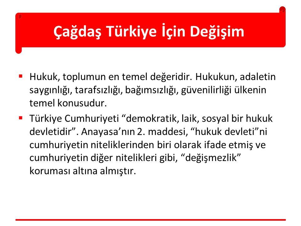Çağdaş Türkiye İçin Değişim  Hukuk, toplumun en temel değeridir. Hukukun, adaletin saygınlığı, tarafsızlığı, bağımsızlığı, güvenilirliği ülkenin teme