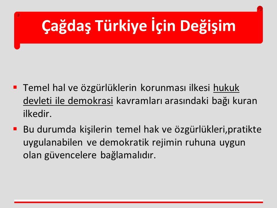 Çağdaş Türkiye İçin Değişim  Temel hal ve özgürlüklerin korunması ilkesi hukuk devleti ile demokrasi kavramları arasındaki bağı kuran ilkedir.  Bu d