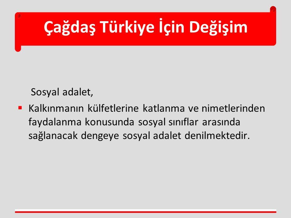 Çağdaş Türkiye İçin Değişim Sosyal adalet,  Kalkınmanın külfetlerine katlanma ve nimetlerinden faydalanma konusunda sosyal sınıflar arasında sağlanac