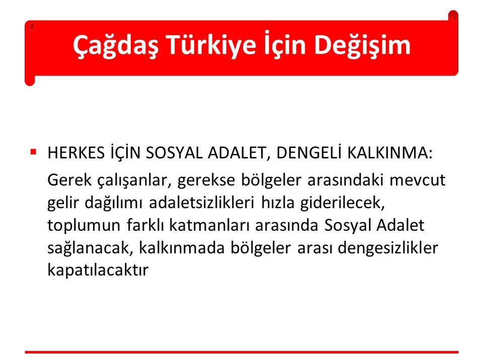 Çağdaş Türkiye İçin Değişim  HERKES İÇİN SOSYAL ADALET, DENGELİ KALKINMA: Gerek çalışanlar, gerekse bölgeler arasındaki mevcut gelir dağılımı adalets