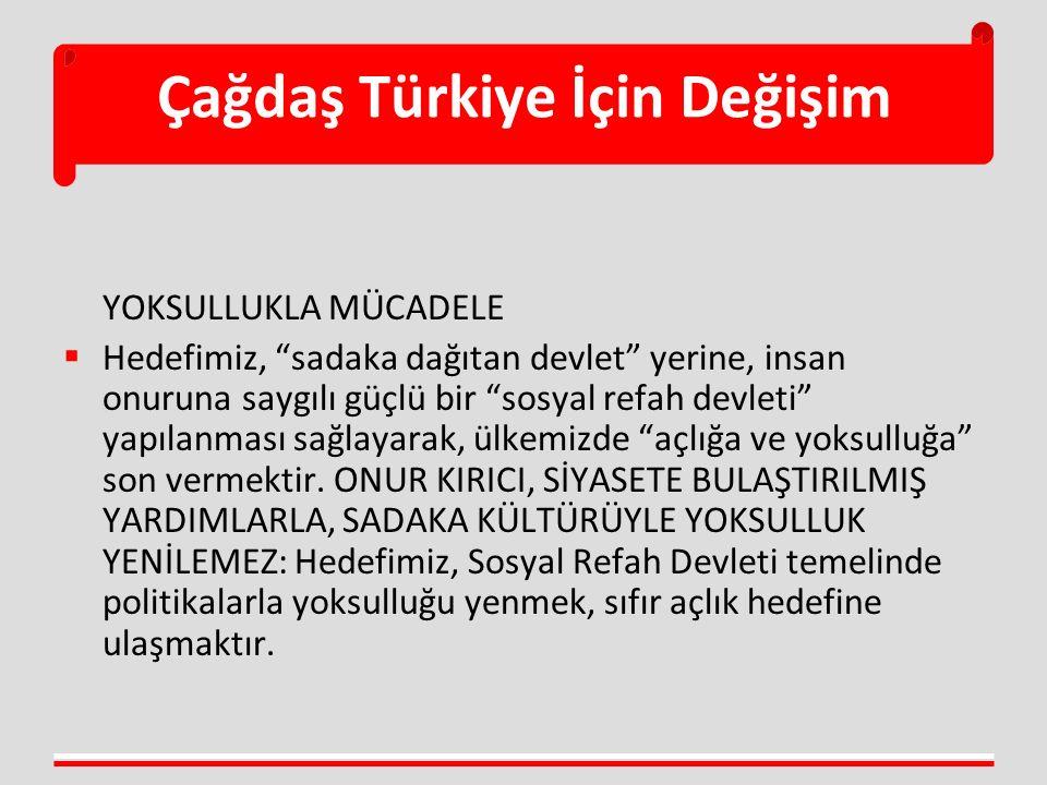 """Çağdaş Türkiye İçin Değişim YOKSULLUKLA MÜCADELE  Hedefimiz, """"sadaka dağıtan devlet"""" yerine, insan onuruna saygılı güçlü bir """"sosyal refah devleti"""" y"""