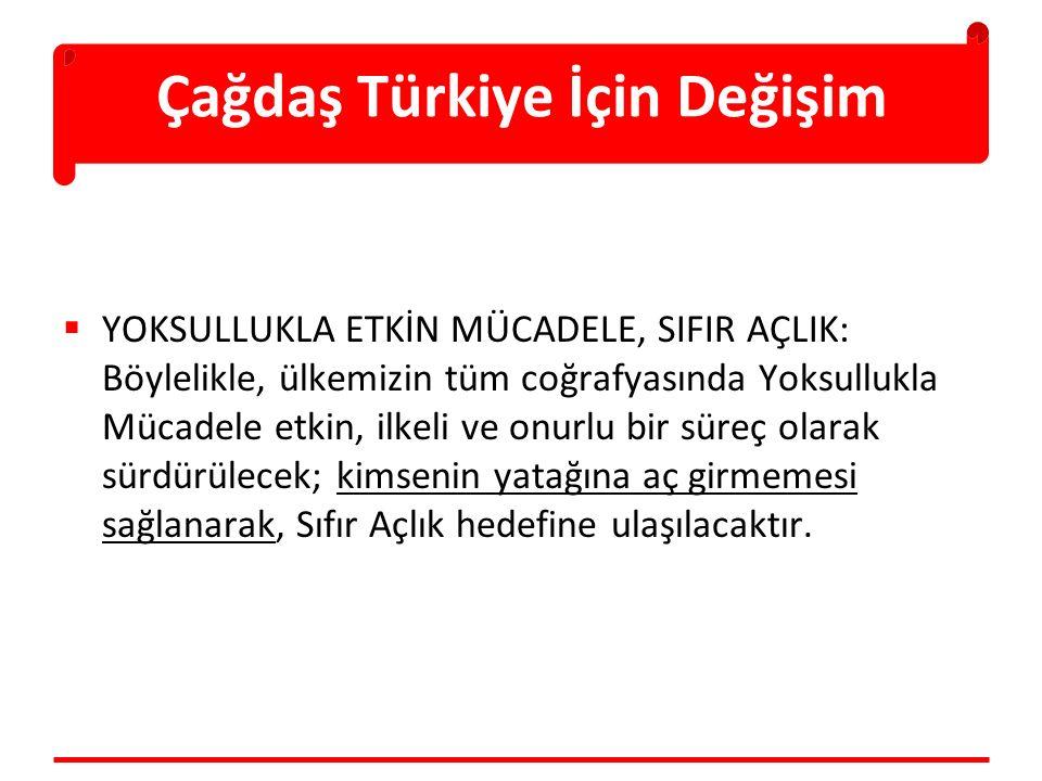 Çağdaş Türkiye İçin Değişim  YOKSULLUKLA ETKİN MÜCADELE, SIFIR AÇLIK: Böylelikle, ülkemizin tüm coğrafyasında Yoksullukla Mücadele etkin, ilkeli ve o