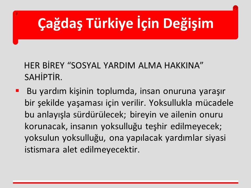 """Çağdaş Türkiye İçin Değişim HER BİREY """"SOSYAL YARDIM ALMA HAKKINA"""" SAHİPTİR.  Bu yardım kişinin toplumda, insan onuruna yaraşır bir şekilde yaşaması"""