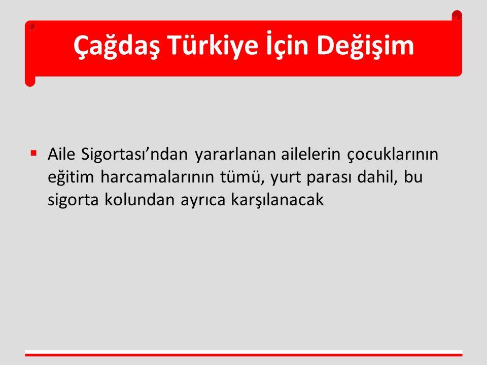 Çağdaş Türkiye İçin Değişim  Aile Sigortası'ndan yararlanan ailelerin çocuklarının eğitim harcamalarının tümü, yurt parası dahil, bu sigorta kolundan ayrıca karşılanacak