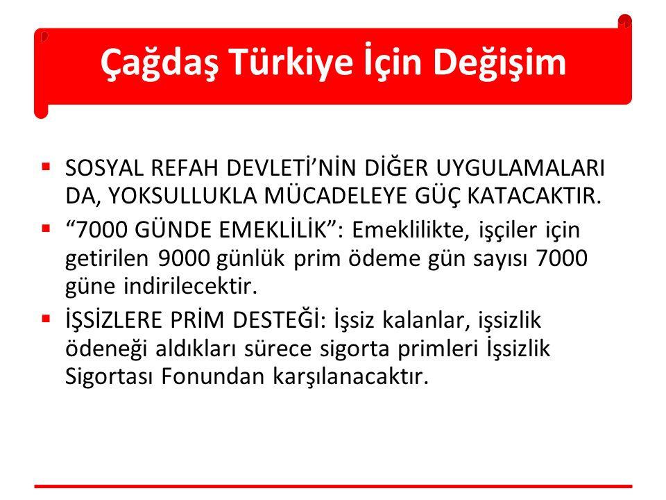 """Çağdaş Türkiye İçin Değişim  SOSYAL REFAH DEVLETİ'NİN DİĞER UYGULAMALARI DA, YOKSULLUKLA MÜCADELEYE GÜÇ KATACAKTIR.  """"7000 GÜNDE EMEKLİLİK"""": Emeklil"""