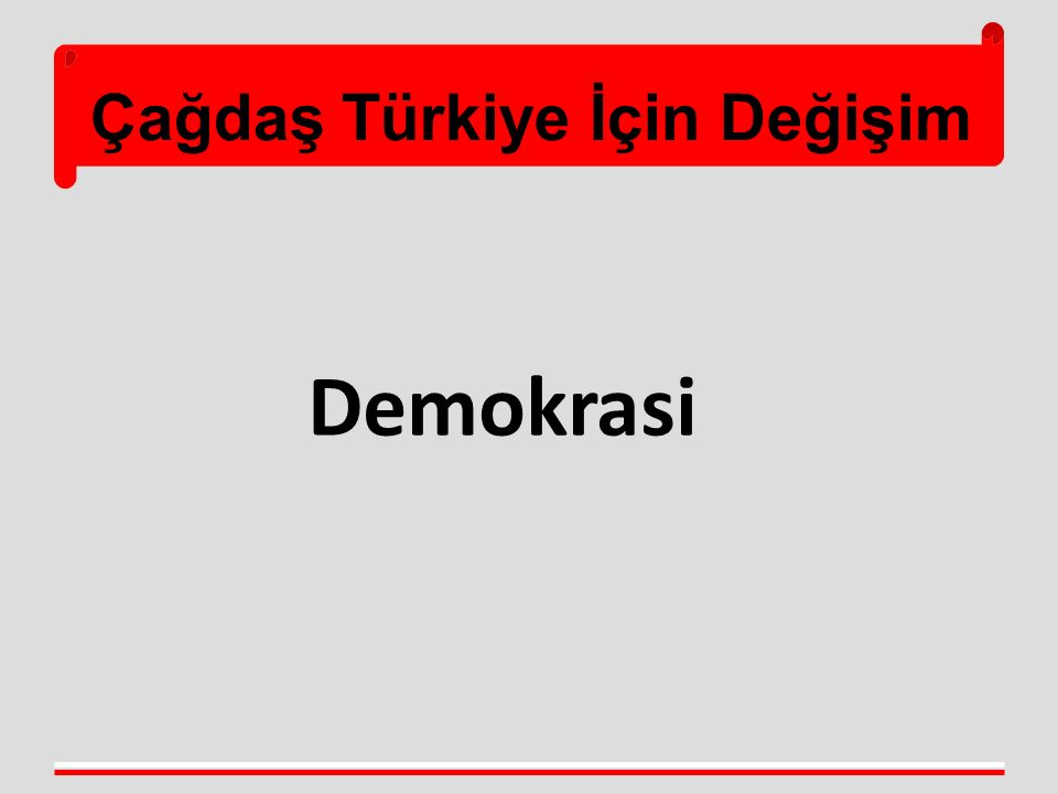 Çağdaş Türkiye İçin Değişim  Yargının bağımsızlığı,yargıç güvencesi  Hakimler ve savcılar YK yeniden yapılandırılacak  Bazı suçlarda zaman aşımı kaldırılacak  TBB'ne anayasa mahkemesinde dava açama yetkisi verilecek  Adli tıp kurumu özerk olacak  Adli kolluk kurulacak  Doğal yargıç ilkesi uygulanacak