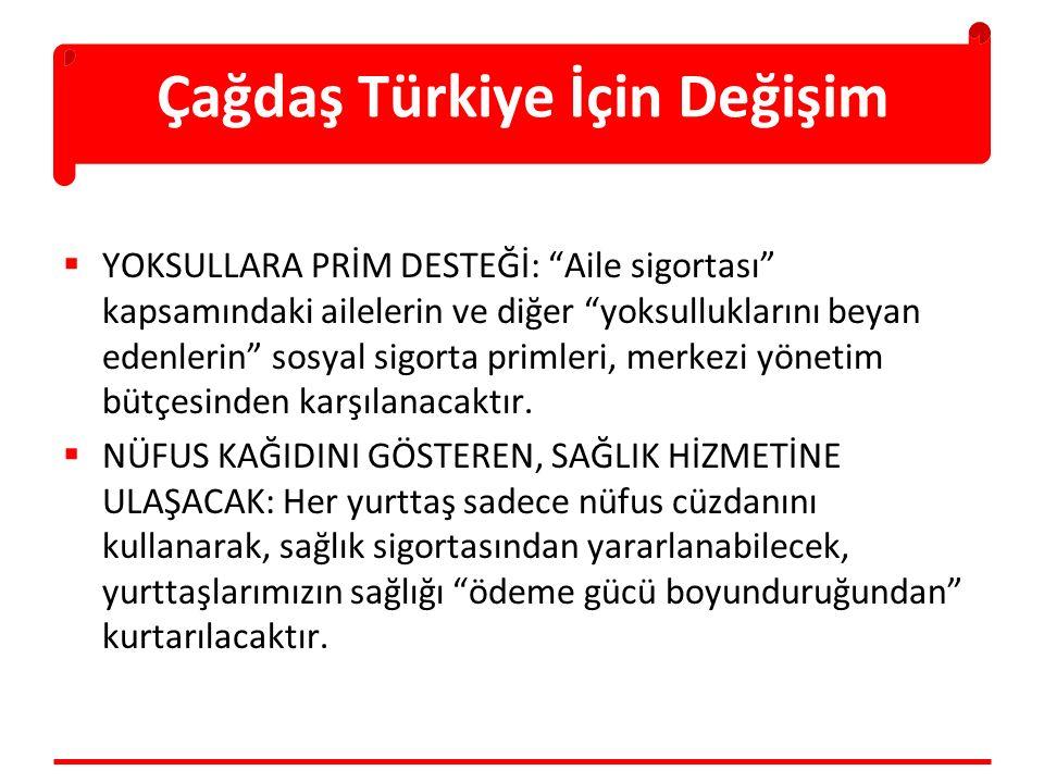 Çağdaş Türkiye İçin Değişim  YOKSULLARA PRİM DESTEĞİ: Aile sigortası kapsamındaki ailelerin ve diğer yoksulluklarını beyan edenlerin sosyal sigorta primleri, merkezi yönetim bütçesinden karşılanacaktır.