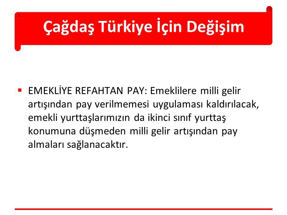 Çağdaş Türkiye İçin Değişim  EMEKLİYE REFAHTAN PAY: Emeklilere milli gelir artışından pay verilmemesi uygulaması kaldırılacak, emekli yurttaşlarımızın da ikinci sınıf yurttaş konumuna düşmeden milli gelir artışından pay almaları sağlanacaktır.