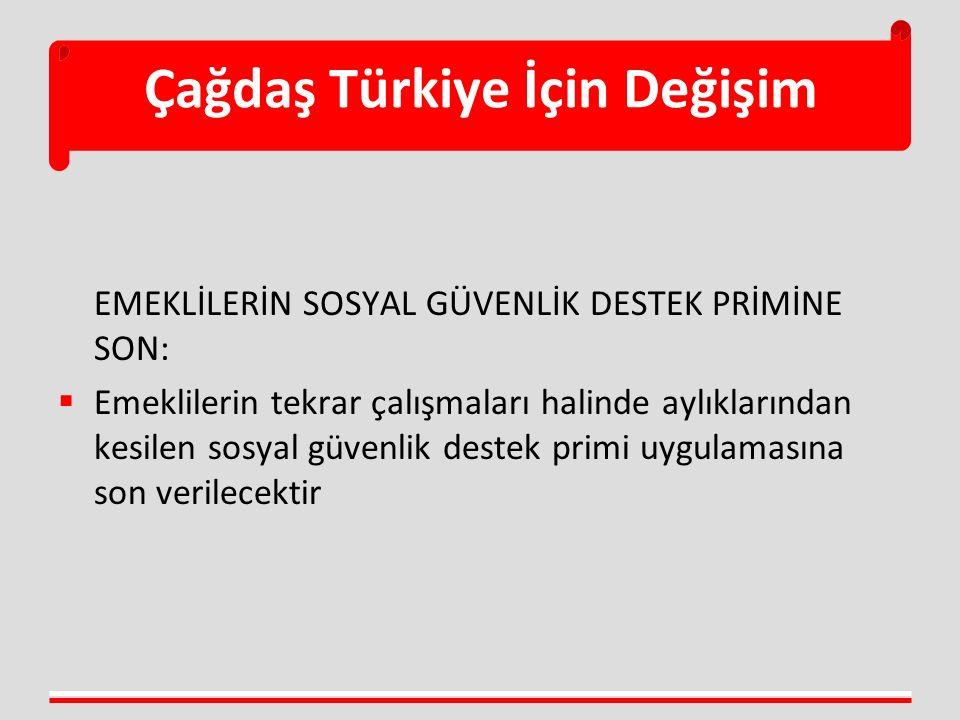 Çağdaş Türkiye İçin Değişim EMEKLİLERİN SOSYAL GÜVENLİK DESTEK PRİMİNE SON:  Emeklilerin tekrar çalışmaları halinde aylıklarından kesilen sosyal güve