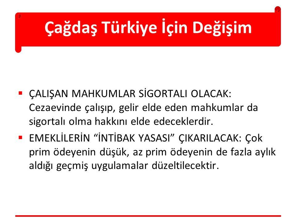 Çağdaş Türkiye İçin Değişim  ÇALIŞAN MAHKUMLAR SİGORTALI OLACAK: Cezaevinde çalışıp, gelir elde eden mahkumlar da sigortalı olma hakkını elde edecekl