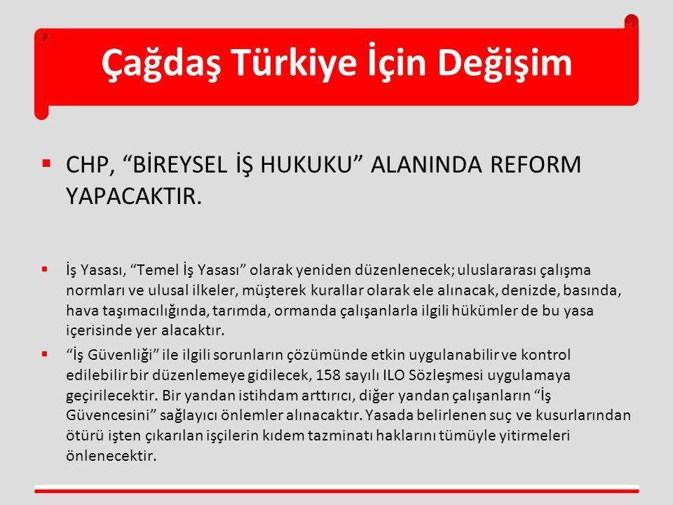 """Çağdaş Türkiye İçin Değişim  CHP, """"BİREYSEL İŞ HUKUKU"""" ALANINDA REFORM YAPACAKTIR.  İş Yasası, """"Temel İş Yasası"""" olarak yeniden düzenlenecek; ulusla"""
