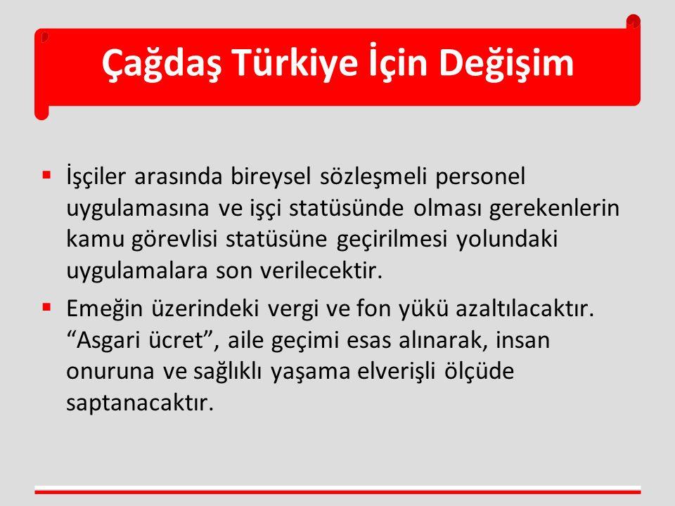 Çağdaş Türkiye İçin Değişim  İşçiler arasında bireysel sözleşmeli personel uygulamasına ve işçi statüsünde olması gerekenlerin kamu görevlisi statüsüne geçirilmesi yolundaki uygulamalara son verilecektir.