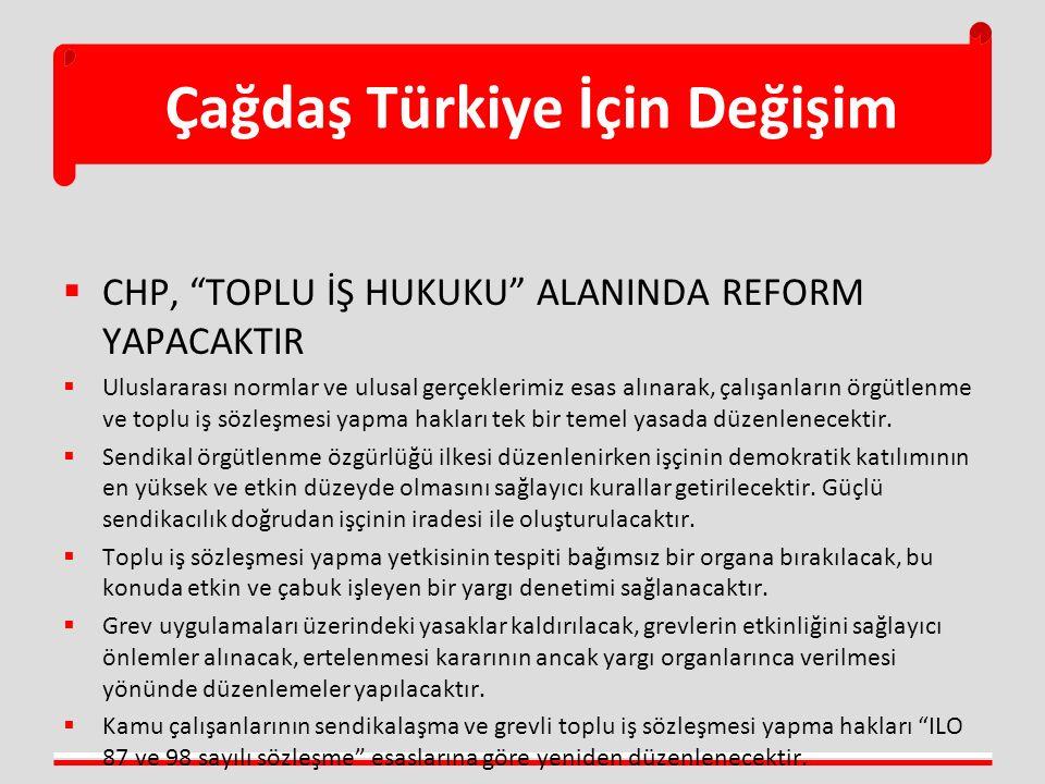 """Çağdaş Türkiye İçin Değişim  CHP, """"TOPLU İŞ HUKUKU"""" ALANINDA REFORM YAPACAKTIR  Uluslararası normlar ve ulusal gerçeklerimiz esas alınarak, çalışanl"""