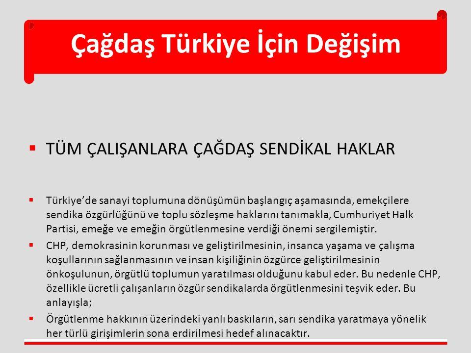Çağdaş Türkiye İçin Değişim  TÜM ÇALIŞANLARA ÇAĞDAŞ SENDİKAL HAKLAR  Türkiye'de sanayi toplumuna dönüşümün başlangıç aşamasında, emekçilere sendika özgürlüğünü ve toplu sözleşme haklarını tanımakla, Cumhuriyet Halk Partisi, emeğe ve emeğin örgütlenmesine verdiği önemi sergilemiştir.