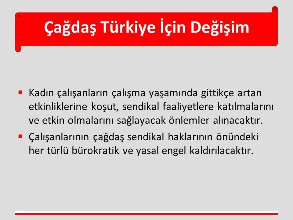 Çağdaş Türkiye İçin Değişim  Kadın çalışanların çalışma yaşamında gittikçe artan etkinliklerine koşut, sendikal faaliyetlere katılmalarını ve etkin o