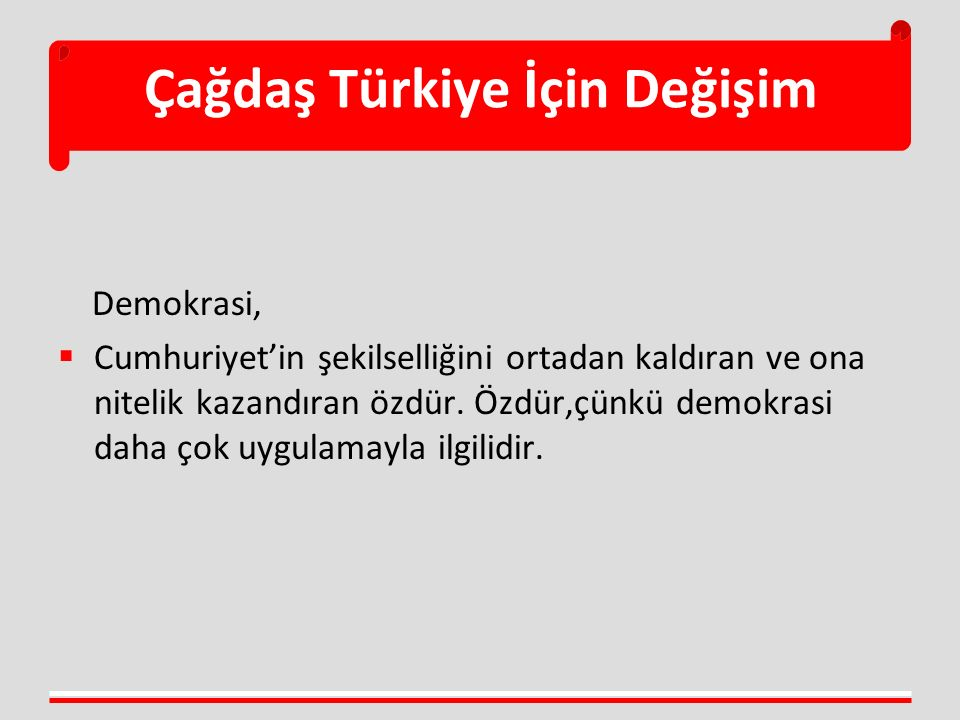 Çağdaş Türkiye İçin Değişim Sosyal adalet,  Kalkınmanın külfetlerine katlanma ve nimetlerinden faydalanma konusunda sosyal sınıflar arasında sağlanacak dengeye sosyal adalet denilmektedir.