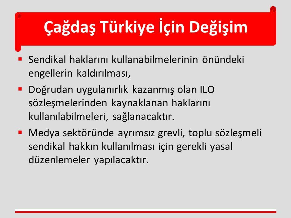 Çağdaş Türkiye İçin Değişim  Sendikal haklarını kullanabilmelerinin önündeki engellerin kaldırılması,  Doğrudan uygulanırlık kazanmış olan ILO sözle