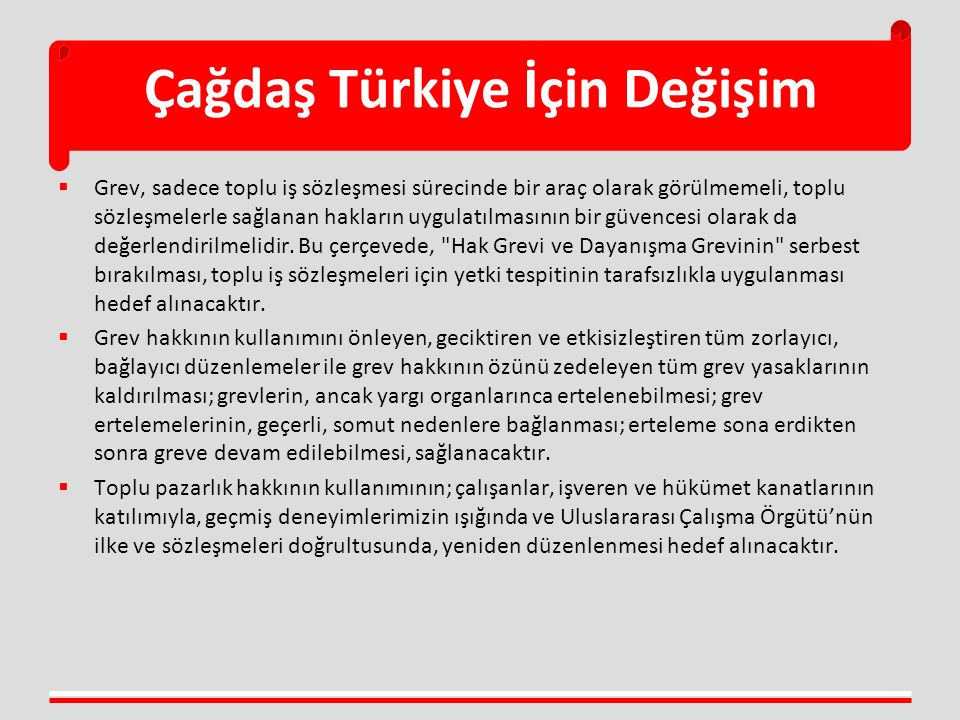 Çağdaş Türkiye İçin Değişim  Grev, sadece toplu iş sözleşmesi sürecinde bir araç olarak görülmemeli, toplu sözleşmelerle sağlanan hakların uygulatılmasının bir güvencesi olarak da değerlendirilmelidir.